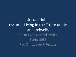 Second John Lesson 1: Living in the Truth: unities and indwells