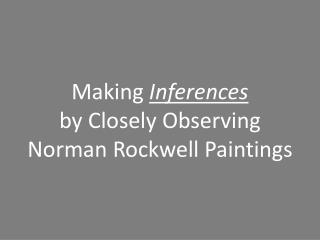 Making  Inferences by Closely Observing  Norman Rockwell Paintings