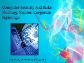 Computer Security and Risks - Phishing, Viruses, Corporate Espionage