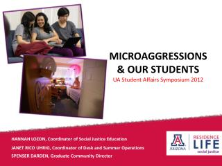 MICROAGGRESSIONS & OUR STUDENTS UA Student Affairs Symposium 2012