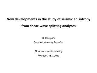 New developments in the study of seismic anisotropy from shear-wave splitting  analyses