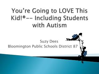 You're Going to LOVE This Kid!®-- Including Students with Autism
