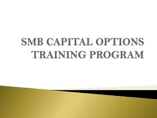 PPT - SMB CAPITAL OPTIONS TRAINING PROGRAM PowerPoint