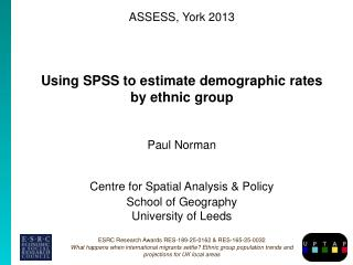 ASSESS, York 2013 Using SPSS to estimate demographic rates  by  ethnic  group Paul Norman