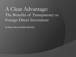 A Clear Advantage:  The Benefits of Transparency to Foreign Direct Investment