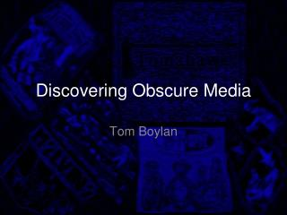 Discovering Obscure Media