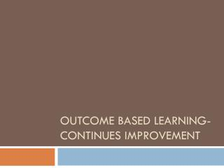 Outcome Based Learning-continues improvement