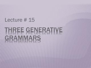 Three Generative grammars