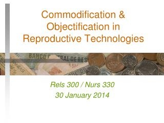 Commodification  & Objectification in Reproductive Technologies