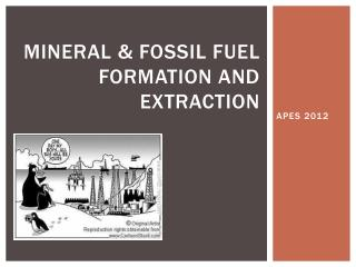 Mineral & Fossil Fuel Formation and Extraction