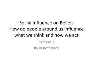 Social Influence on  Beliefs How do people around us influence what we think and how we act