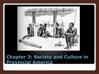 Chapter 3: Society and Culture in Provincial America