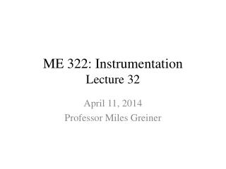 ME 322: Instrumentation Lecture 32
