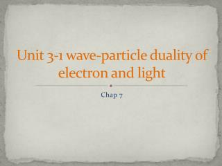 Unit 3-1 wave-particle duality of electron and light