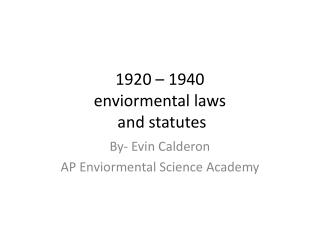 1920 – 1940 enviormental  laws  and statutes