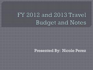 FY 2012 and 2013 Travel Budget and Notes