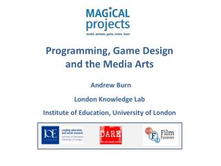 Programming, Game Design and the Media Arts Andrew Burn London Knowledge Lab