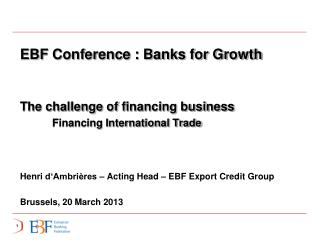 Henri  d'Ambrières  –  Acting  Head – EBF Export  Credit  Group  Brussels , 20  M arch 2013