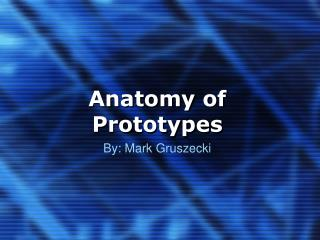Anatomy of Prototypes