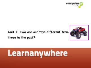Unit 1: How are our toys different from  those in the past?