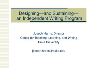 Designing and Sustaining   an Independent Writing Program