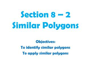 Section 8 – 2 Similar Polygons