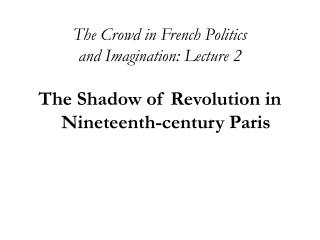 The Crowd in French Politics  and Imagination: Lecture 2