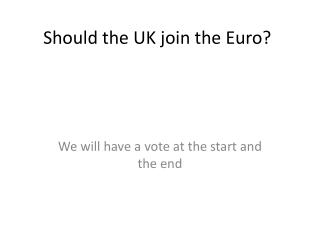 Should the UK join the Euro?