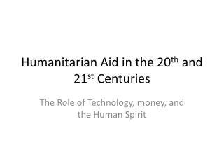 Humanitarian Aid in the 20 th  and 21 st Centuries