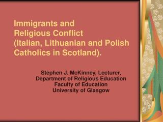 Immigrants and Religious Conflict (Italian, Lithuanian and Polish Catholics in Scotland).