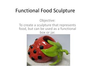 Functional Food Sculpture