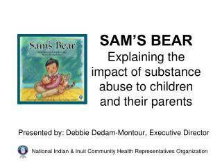 SAM'S BEAR Explaining the impact of substance abuse to children and their parents