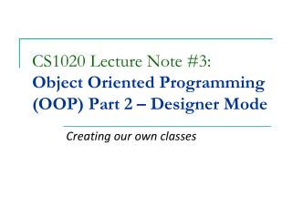 CS1020 Lecture Note #3: Object Oriented Programming (OOP) Part 2 – Designer Mode