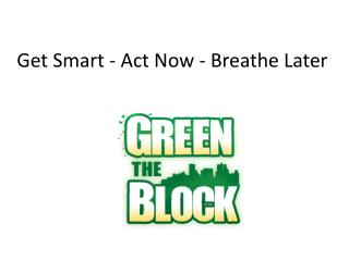 Get Smart - Act Now - Breathe Later