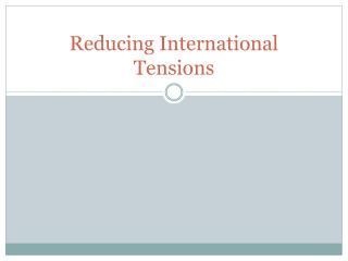Reducing International Tensions