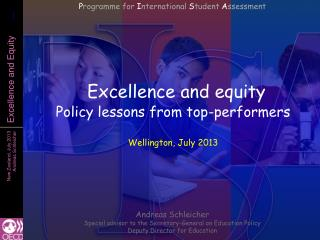 Excellence and equity Policy l essons from top-performers Wellington, July 2013
