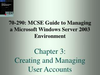 70-290: MCSE Guide to Managing a Microsoft Windows Server 2003 Environment Chapter 3: Creating and Managing User Account