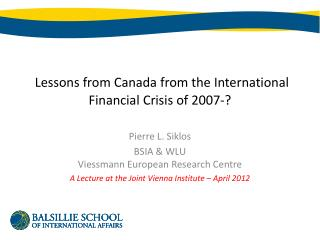 Lessons from Canada from the International Financial Crisis of 2007-?