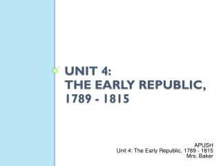 Unit 4:  The Early Republic, 1789 - 1815