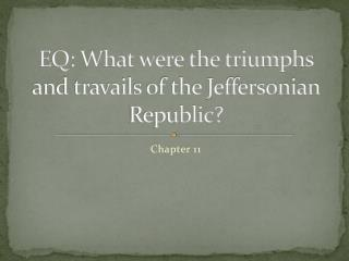 EQ: What were the triumphs and travails of the Jeffersonian Republic?