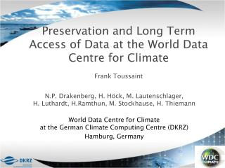 Preservation and Long Term Access of Data at the World Data Centre for Climate Frank  Toussaint