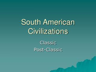 South American Civilizations