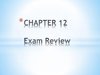 CHAPTER 12  Exam Review