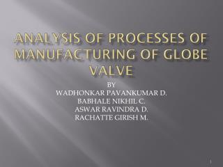 ANALYSIS OF PROCESSES OF MANUFACTURING OF GLOBE VALVE