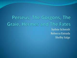 Perseus, The Gorgons, The  Graie , Hermes and The Fates