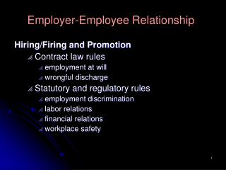 Employer-Employee Relationship Hiring/Firing and Promotion  Contract law rules  employment at will  wrongful discharge