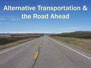 Alternative Transportation & the Road Ahead