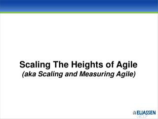 Scaling The Heights of Agile (aka Scaling  and Measuring Agile)