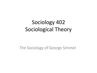 Sociology 402 Sociological Theory