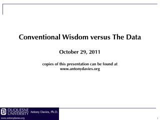 Conventional Wisdom versus The Data October 29, 2011 copies of this presentation can be found at